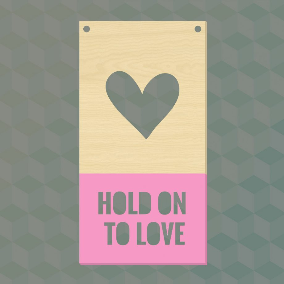 Houten bordje hold on to love